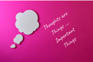 Thoughts are Things...Important Things