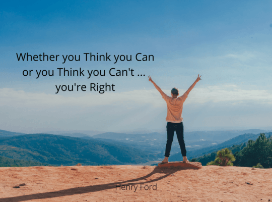 Whether you think you can or you think you can't you'll always be right