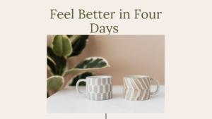 Feel Better in Four Days